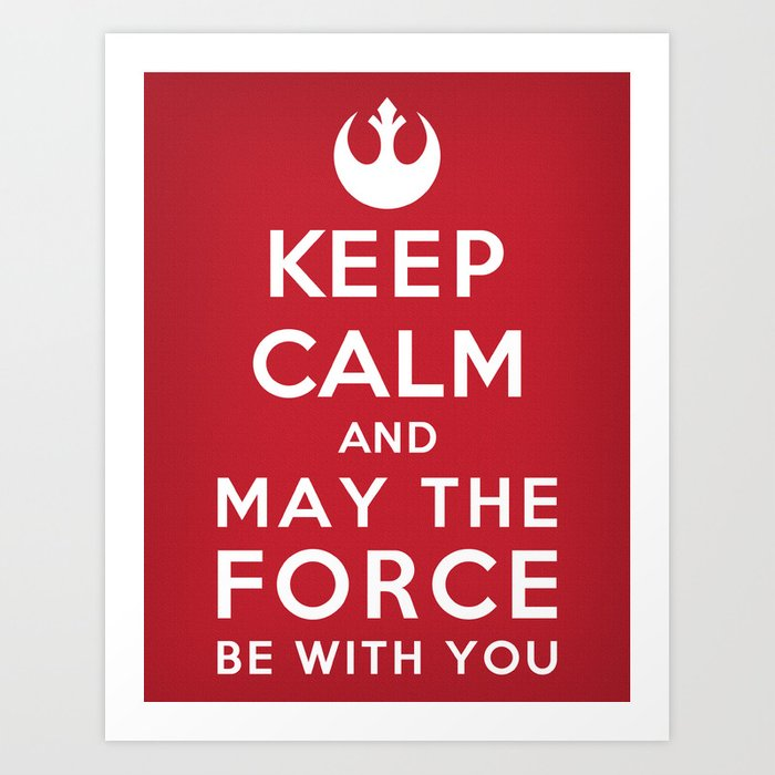 Keep Calm Star Wars May The Force Be With You Art Print By