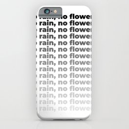 No Rain No Flowers Quote, Life Quotes, Large Printable Photography, Wall Art Print Decor iPhone Case