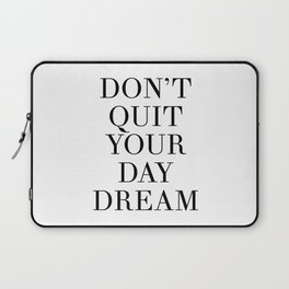 DONT QUIT YOUR DAY DREAM motivational quote Laptop Sleeve