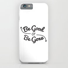 Be Good or Be Gone Slim Case iPhone 6s