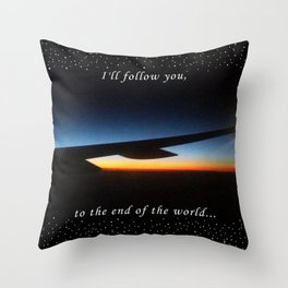 I'll follow you to the end of the world Throw Pillow