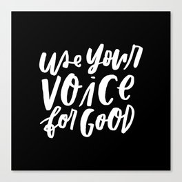 Use Your Voice for Good Canvas Print