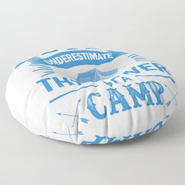 Never Underestimate The Power Of A Camp wb Floor Pillow