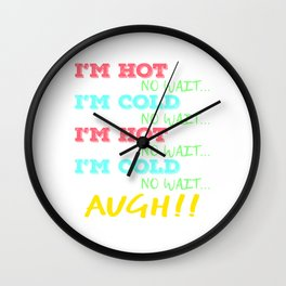 """""""I'm Hot No Wait, I'm Cold No Wait,I'm Hot No Wait I'm Cold No Wait Augh!!"""" tee design. Awesome gift Wall Clock"""