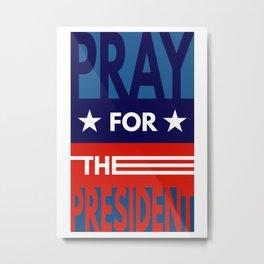 Pray For The President Metal Print