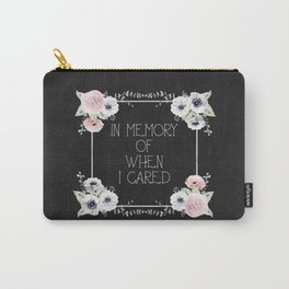 In Memory of When I Cared Carry-All Pouch