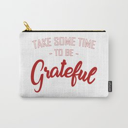 Take some time to be Grateful Carry-All Pouch