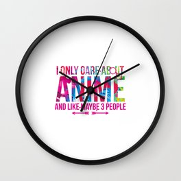 I Only Care About Anime And Like Maybe 3 People Fan Wall Clock