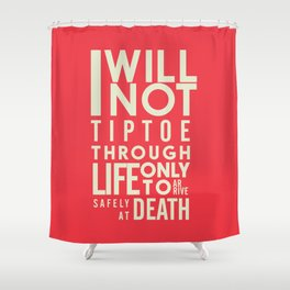 Life quote wall art: I will not tiptoe, only to arrive safely at death, motivational illustration Shower Curtain