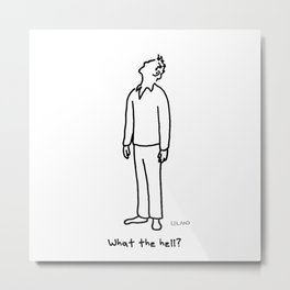 What the hell? Metal Print