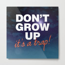 Don't Grow Up... It's a Trap! Metal Print