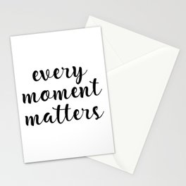 Every Moment Matters, Moment Quote, Every Quote Stationery Cards