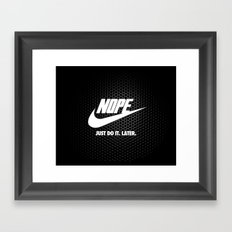 Nope – Just Do It. Later. Framed Art Print