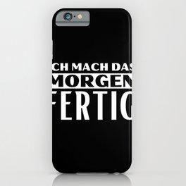 Ich mach das morgen Fertig iPhone Case