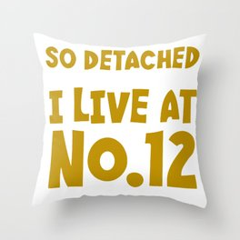 So Detached I Live At Number Twelve Throw Pillow