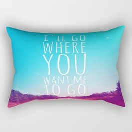 I'll Go Where You Want Me to Go Rectangular Pillow