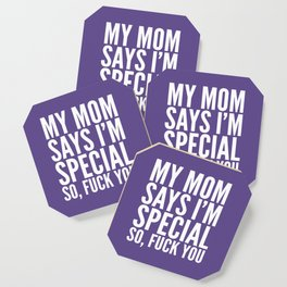 My Mom Says I'm Special So Fuck You (Ultra Violet) Coaster