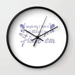 """Tell them what you are with this awesome tee with text """"People Say I Have A Bad Attitude, Fuck Them"""" Wall Clock"""