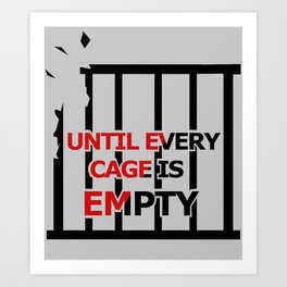 Until Every Cage Is Empty. Art Print