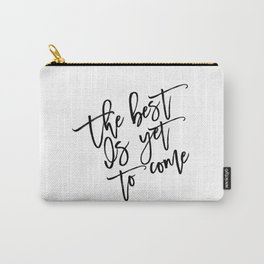 The Best Is Yet To Come,Frank Sinatra Quote,Inspirational Quote,Motivational Poster,Typography Art Carry-All Pouch