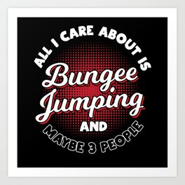 All I Care About Is Bungee Jumping Art Print