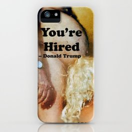 """DONALD TRUMP REPUBLICAN PRESIDENT LOVES """"YOU'RE HIRED"""" PROSTITUTES iPhone Case"""