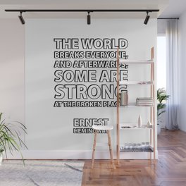 """""""The world breaks everyone, and afterward, some are strong at the broken places."""" – Ernest Hemingway Wall Mural"""