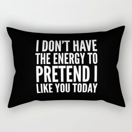 I Don't Have the Energy to Pretend I Like You Today (Black & White) Rectangular Pillow
