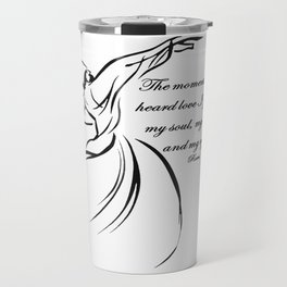 The Moment I First Heard Love I Gave Up My Soul Rumi Quote Travel Mug
