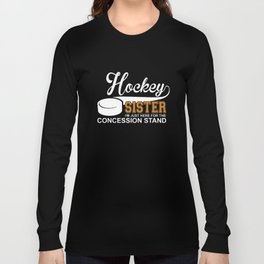 hockey sister I am just here for the concession stand hockey t-shirts Long Sleeve T-shirt
