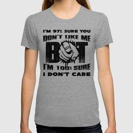 I'm 97% Sure You Don't Like Me But I'm 100% Sure I Don't Care T-shirt