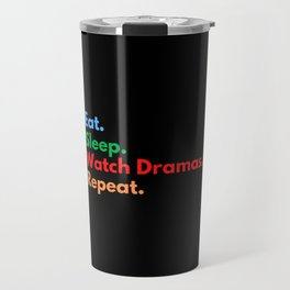 Eat. Sleep. Watch Dramas. Repeat. Travel Mug