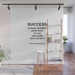 Maya Angelou Inspiration Quotes -  SUCCESS is liking yourself Wall Mural