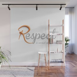 Respect is earned not given Wall Mural
