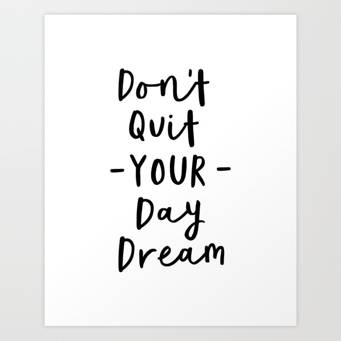 Don't Quit Your Daydream black and white modern typographic quote poster canvas wall art home decor Art Print