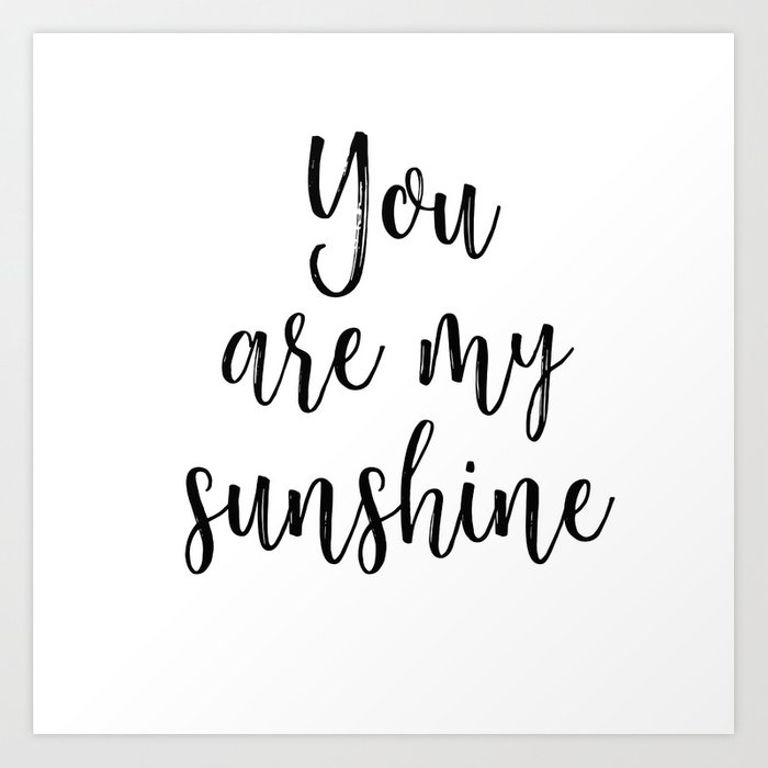 My Sunshine Art Print By Sincerelycs