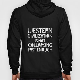 Western Civilization Is Not Collapsing Fast Enough Hoody