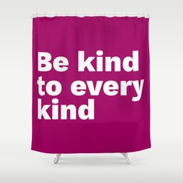 Be kind to every kind Shower Curtain