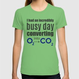 I had an incredibly busy day converting O2 into CO2 ~ Chemistry T-shirt