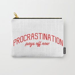Pro Procrastination Message: Procrastination Pays Off Now Carry-All Pouch