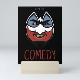 Life is Comedy Mini Art Print
