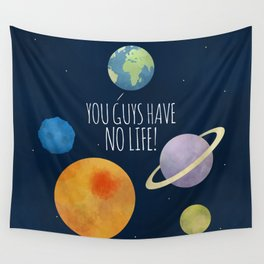You Guys Have No Life! Wall Tapestry