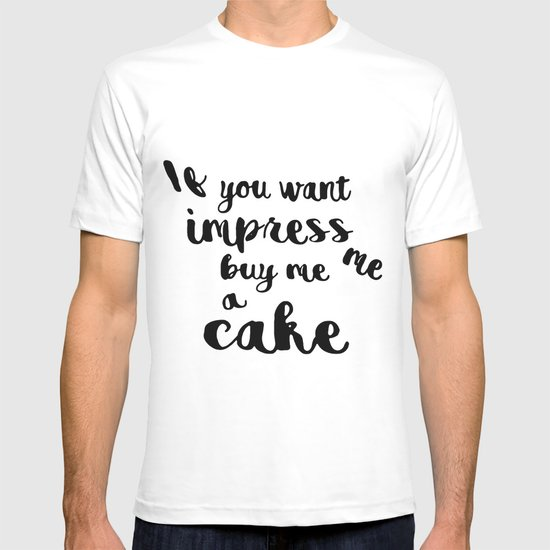 If you want impress me buy me a cake T-shirt