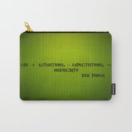 LIFE + SITUATIONS - EXPECTATION = MEDIOCRITY Carry-All Pouch