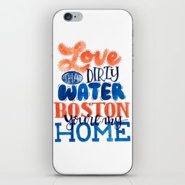 Love That Dirty Water Boston You're My Home iPhone Skin