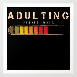 Adulting Please Wait Grown-Up Official Art Print
