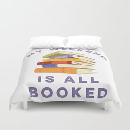 My Weekend Is All Booked Duvet Cover