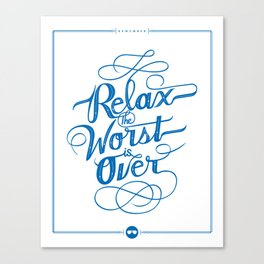 Relax the Worst Is over Canvas Print
