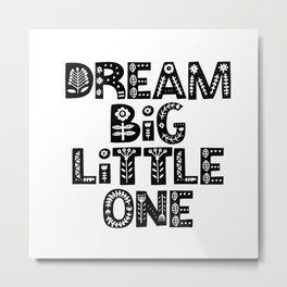 Dream Big Little One inspirational wall art black and white typography poster home wall decor Metal Print