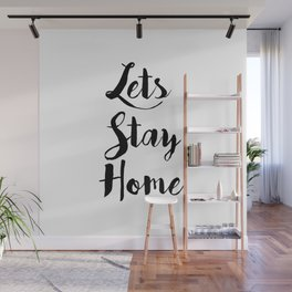 Black And White Lets Stay Home Quote Wall Mural